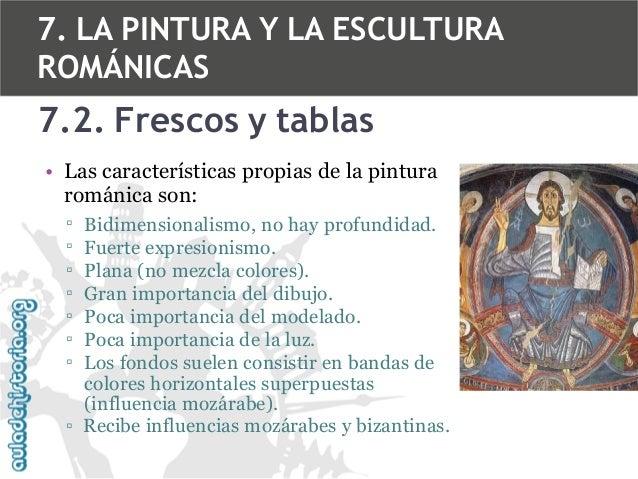 7. LA PINTURA Y LA ESCULTURA ROMÁNICAS  7.2. Frescos y tablas • Las características propias de la pintura románica son: ▫ ...