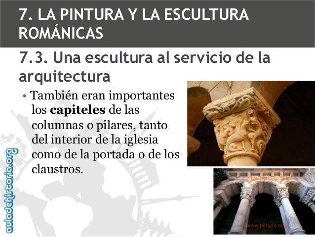 7. LA PINTURA Y LA ESCULTURA ROMÁNICAS 7.3. Una escultura al servicio de la arquitectura • También eran importantes los ca...