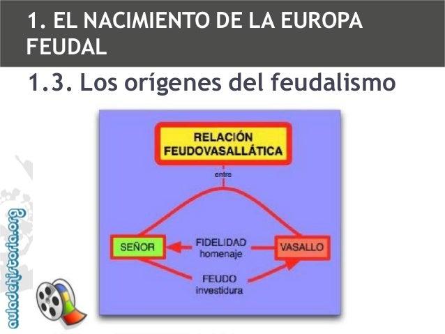 1. EL NACIMIENTO DE LA EUROPA FEUDAL  1.3. Los orígenes del feudalismo