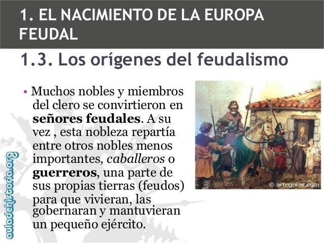 1. EL NACIMIENTO DE LA EUROPA FEUDAL  1.3. Los orígenes del feudalismo • Muchos nobles y miembros del clero se convirtiero...
