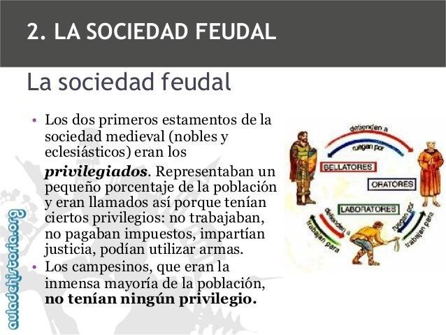 2. LA SOCIEDAD FEUDAL  La sociedad feudal • Los dos primeros estamentos de la sociedad medieval (nobles y eclesiásticos) e...