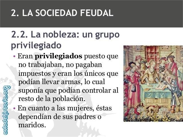 2. LA SOCIEDAD FEUDAL 2.2. La nobleza: un grupo privilegiado • Eran privilegiados puesto que no trabajaban, no pagaban imp...