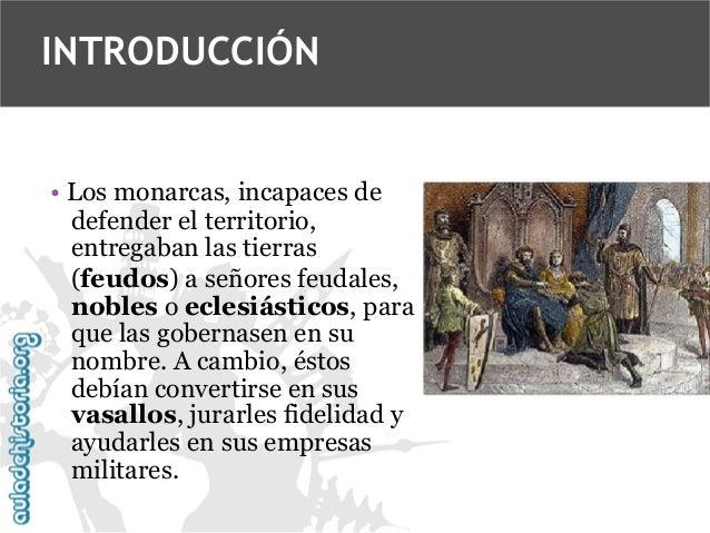 INTRODUCCIÓN  • Los monarcas, incapaces de defender el territorio, entregaban las tierras (feudos) a señores feudales, nob...