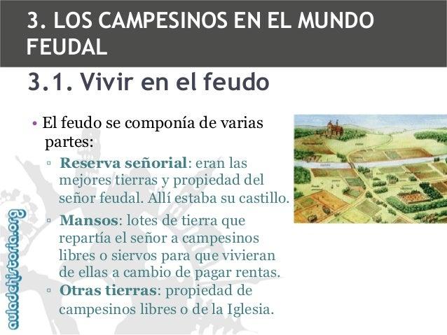 3. LOS CAMPESINOS EN EL MUNDO FEUDAL  3.1. Vivir en el feudo • El feudo se componía de varias partes: ▫ Reserva señorial: ...