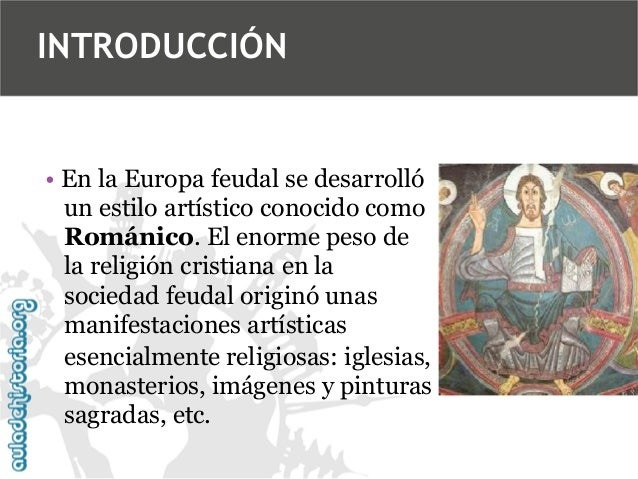 INTRODUCCIÓN  • En la Europa feudal se desarrolló un estilo artístico conocido como Románico. El enorme peso de la religió...