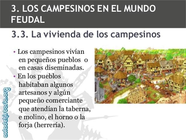 3. LOS CAMPESINOS EN EL MUNDO FEUDAL 3.3. La vivienda de los campesinos • Los campesinos vivían en pequeños pueblos o en c...