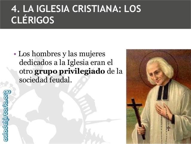 4. LA IGLESIA CRISTIANA: LOS CLÉRIGOS • Los hombres y las mujeres dedicados a la Iglesia eran el otro grupo privilegiado d...