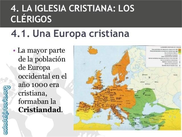4. LA IGLESIA CRISTIANA: LOS CLÉRIGOS  4.1. Una Europa cristiana • La mayor parte de la población de Europa occidental en ...