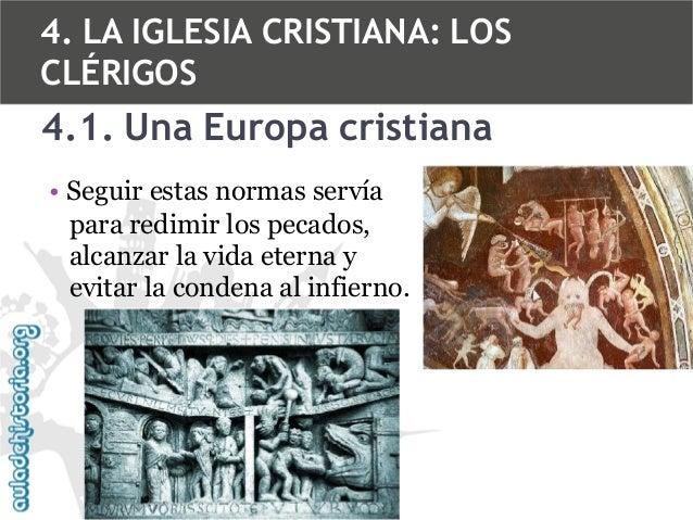 4. LA IGLESIA CRISTIANA: LOS CLÉRIGOS  4.1. Una Europa cristiana • Seguir estas normas servía para redimir los pecados, al...