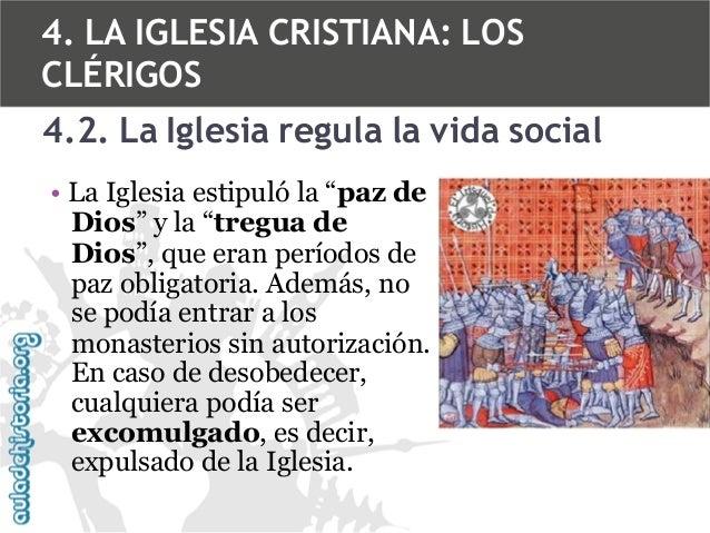 "4. LA IGLESIA CRISTIANA: LOS CLÉRIGOS 4.2. La Iglesia regula la vida social • La Iglesia estipuló la ""paz de Dios"" y la ""t..."