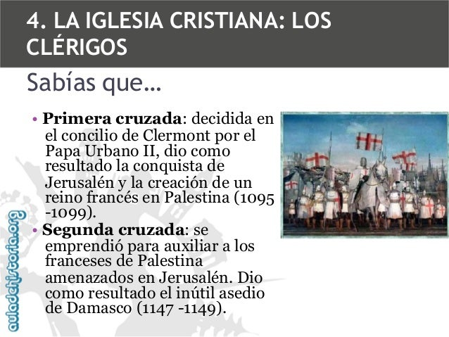 4. LA IGLESIA CRISTIANA: LOS CLÉRIGOS  Sabías que… • Primera cruzada: decidida en el concilio de Clermont por el Papa Urba...