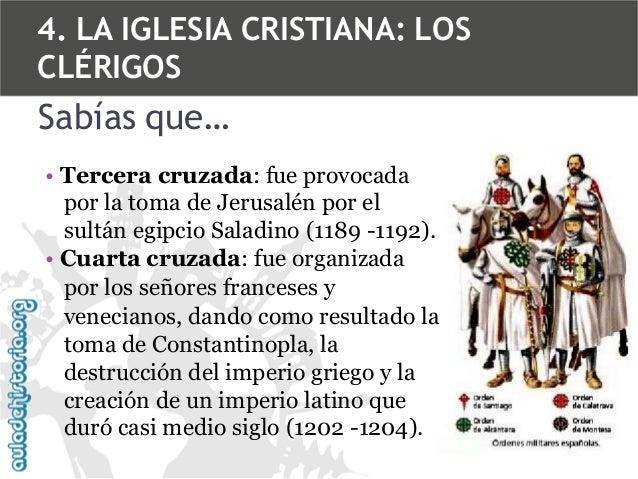 4. LA IGLESIA CRISTIANA: LOS CLÉRIGOS  Sabías que… • Tercera cruzada: fue provocada por la toma de Jerusalén por el sultán...