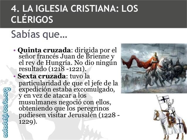 4. LA IGLESIA CRISTIANA: LOS CLÉRIGOS  Sabías que… • Quinta cruzada: dirigida por el señor francés Juan de Brienne y el re...