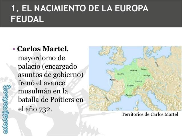 1. EL NACIMIENTO DE LA EUROPA FEUDAL • Carlos Martel, mayordomo de palacio (encargado asuntos de gobierno) frenó el avance...