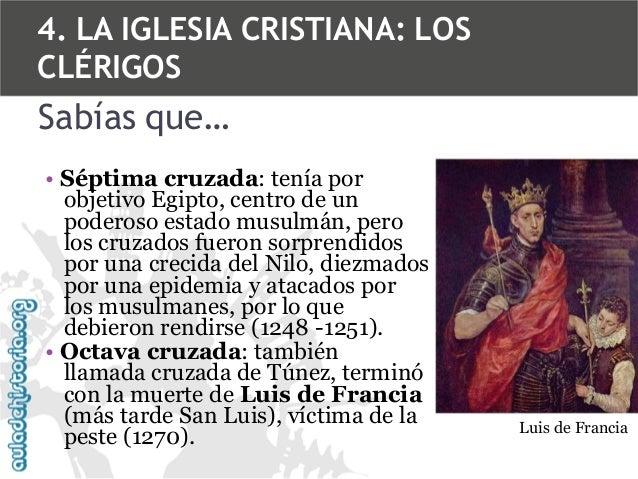 4. LA IGLESIA CRISTIANA: LOS CLÉRIGOS  Sabías que… • Séptima cruzada: tenía por objetivo Egipto, centro de un poderoso est...