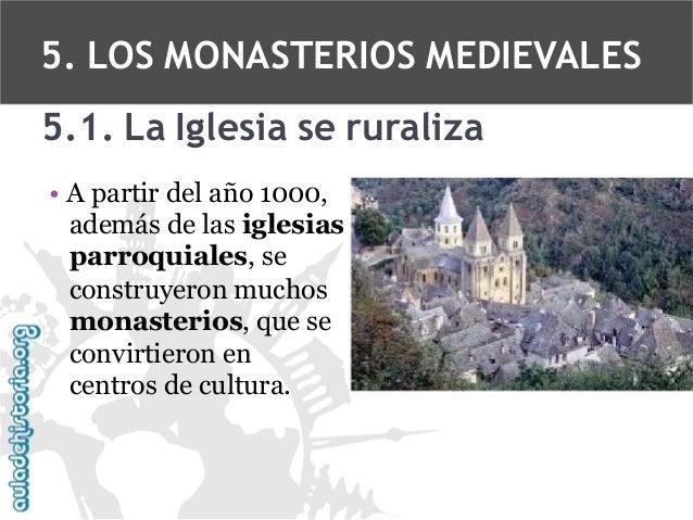 5. LOS MONASTERIOS MEDIEVALES 5.1. La Iglesia se ruraliza • A partir del año 1000, además de las iglesias parroquiales, se...