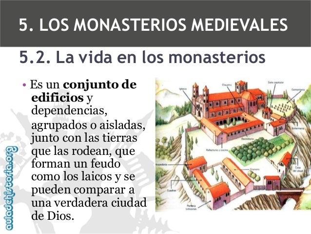 5. LOS MONASTERIOS MEDIEVALES 5.2. La vida en los monasterios • Es un conjunto de edificios y dependencias, agrupados o ai...
