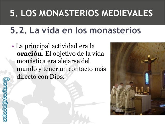 5. LOS MONASTERIOS MEDIEVALES 5.2. La vida en los monasterios • La principal actividad era la oración. El objetivo de la v...
