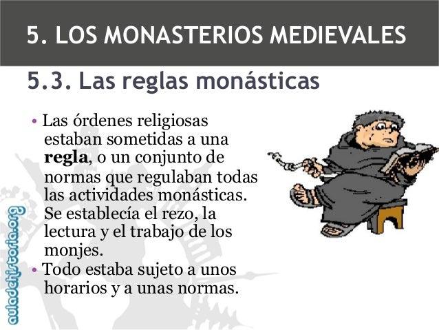 5. LOS MONASTERIOS MEDIEVALES 5.3. Las reglas monásticas • Las órdenes religiosas estaban sometidas a una regla, o un conj...