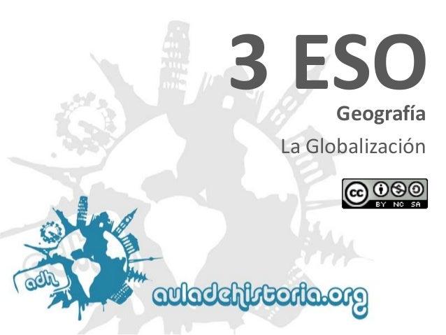 3 ESO Geografía  La Globalización