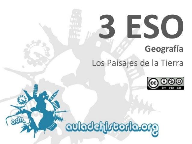 3 ESO Geografía  Los Paisajes de la Tierra