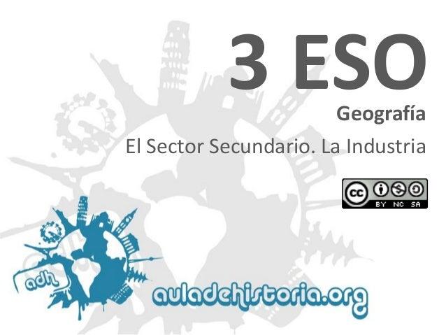 3 ESO Geografía  El Sector Secundario. La Industria
