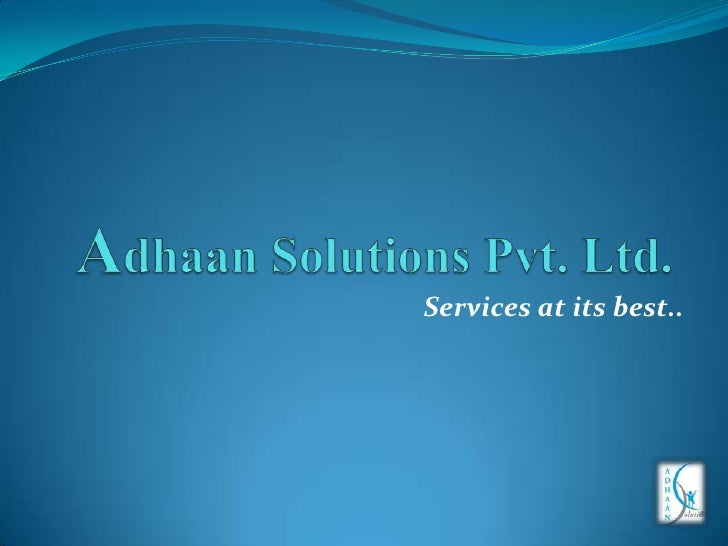 ADHAAN SOLUTION PVT. LTD.<br />Services at its best..<br />
