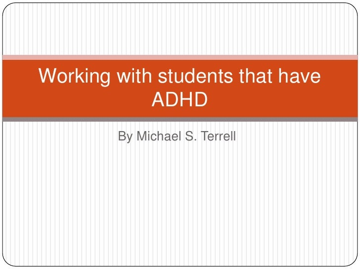 By Michael S. Terrell<br />Working with students that have ADHD<br />