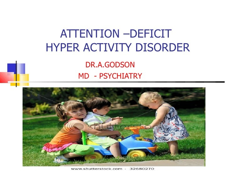 ATTENTION –DEFICIT  HYPER ACTIVITY DISORDER DR.A.GODSON MD  - PSYCHIATRY