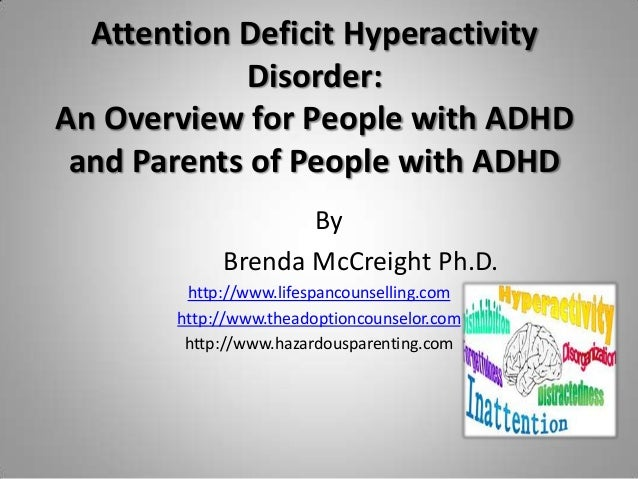 Attention Deficit Hyperactivity             Disorder:An Overview for People with ADHD and Parents of People with ADHD     ...