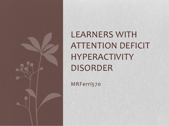 MRFerri570LEARNERS WITHATTENTION DEFICITHYPERACTIVITYDISORDER