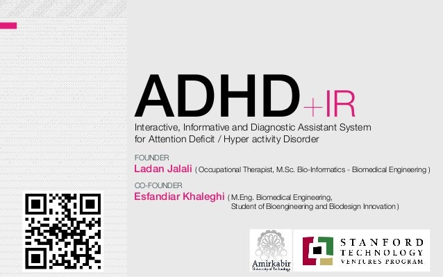 ADHD+IRInteractive, Informative and Diagnostic Assistant System for Attention Deficit / Hyper activity Disorder Ladan Jalal...