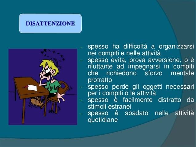 • spesso muove mani o piedi con irrequietezza o si dimena sulla sedia • spesso lascia il proprio posto a sedere in classe ...