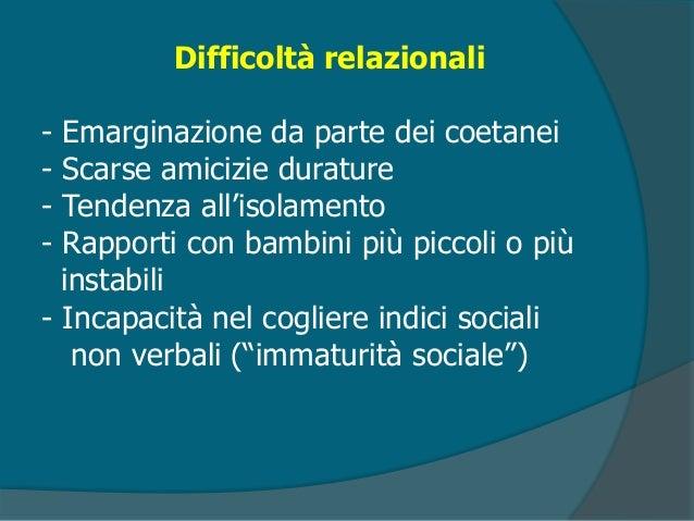 Difficoltà scolastiche Rendimento inferiore alle potenzialità per: - Disturbo attentivo - Stile cognitivo impulsivo - Defi...
