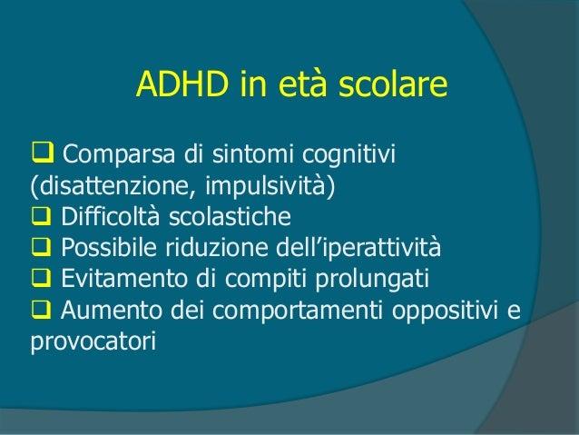 ADHD in adolescenza (1)  Possibili evoluzioni  35%: superamento dei sintomi, prestazioni scolastiche talvolta inferiori ...