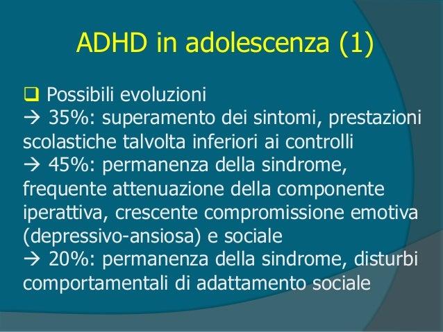 ADHD in adolescenza (2)  Disturbo dell'attenzione: difficoltà scolastiche, di organizzazione della vita quotidiana  Ridu...