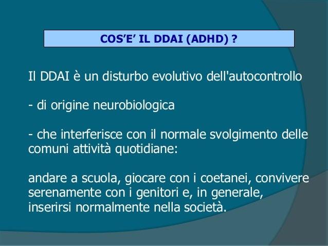 Cos'è il DDAI  Recente etichetta diagnostica utilizzata per descrivere una eterogenea e vasta popolazione di bambini che ...