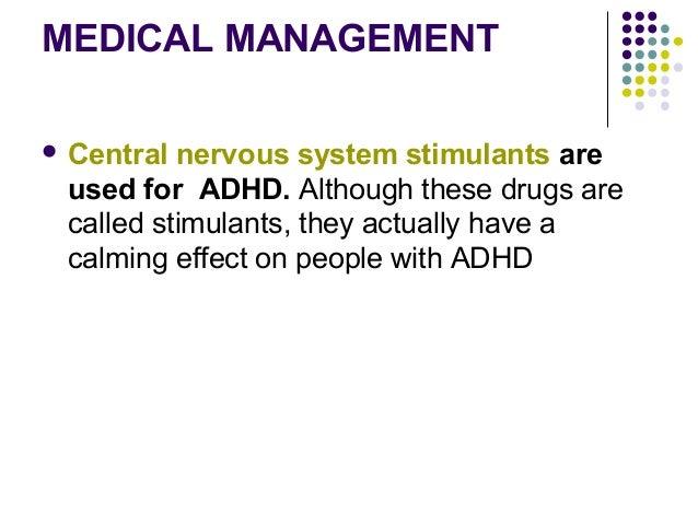 MEDICAL MANAGEMENT Dextroamphitamine { Dexadrine} PO{ Children: 3- 5yrs } : 2.5 mg /day 6yrs or older: 5 mg / day Pemoline...