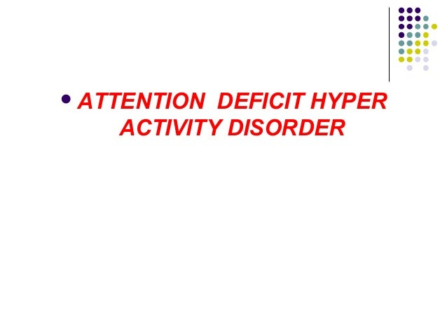 """DEFINITION  """"The essential feature of ADHD is persistent pattern of inattention and /or hyperactivity or impulsivity that..."""