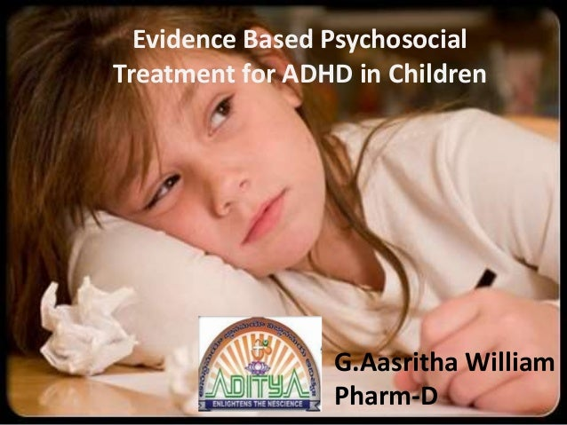 Evidence Based Psychosocial Treatment for ADHD in Children G.Aasritha William Pharm-D