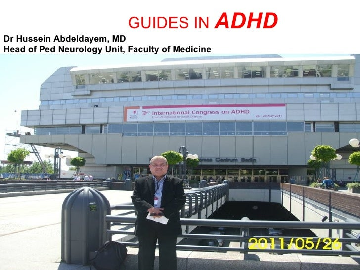 GUIDES IN ADHDDr Hussein Abdeldayem, MDHead of Ped Neurology Unit, Faculty of Medicine