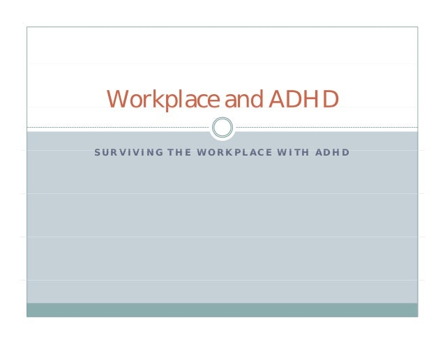 Workplace and ADHDSURVIVING THE WORKPLACE WITH ADHD