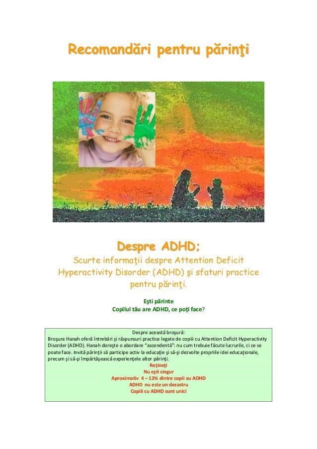 Recomandări pentru părinţi                                 Despre ADHD;       Scurte informaţii despre Attention Deficit  ...