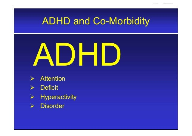 ADHD and Co-Morbidity ADHD Attention  Deficit  Hyperactivity  Disorder Yasir Hameed (MRCPsych) Digitally signed by Yas...