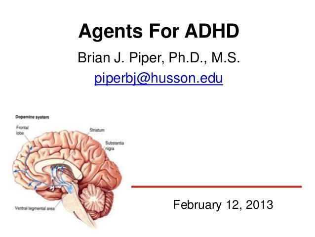 Agents For ADHDBrian J. Piper, Ph.D., M.S.   piperbj@husson.edu               February 12, 2013