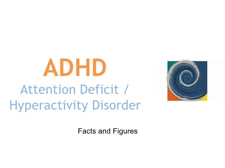 ADHD Attention Deficit / Hyperactivity Disorder Facts and Figures