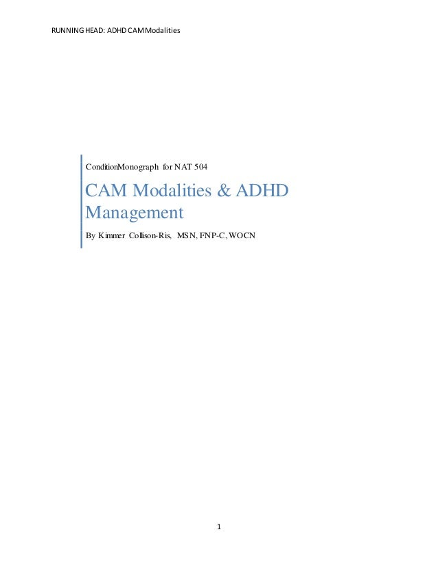 RUNNINGHEAD: ADHD CAMModalities 1 ConditionMonograph for NAT 504 CAM Modalities & ADHD Management By Kimmer Collison-Ris, ...