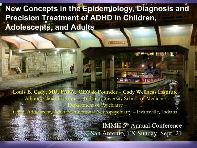 New Concepts in the Epidemiology, Diagnosis and  Precision Treatment of ADHD in Children,  Adolescents, and Adults  Louis ...