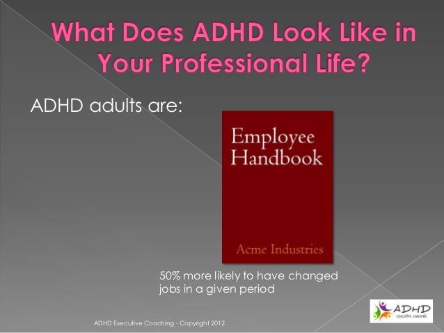ADHD adults are:                      Under earning by $11,000 for high school                      grads and $4,000 for c...