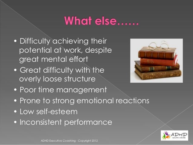 ADHD adults are:                      2/3rds more likely to                      have been fired from jobs      ADHD Execu...